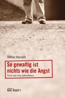 Stefan Horvath: So gewaltig ist nichts wie die Angst